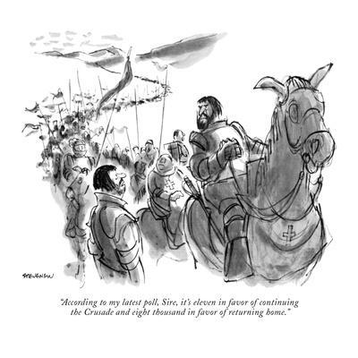 """According to my latest poll, Sire, it's eleven in favor of continuing the?"" - New Yorker Cartoon"