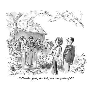 """Ah ? the good, the bad, and the god-awful."" - New Yorker Cartoon by James Stevenson"