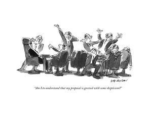 """Am I to understand that my proposal is greeted with some skepticism?"" - New Yorker Cartoon by James Stevenson"