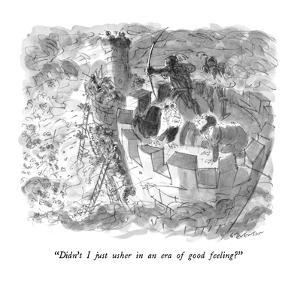 """Didn't I just usher in an era of good feeling?"" - New Yorker Cartoon by James Stevenson"