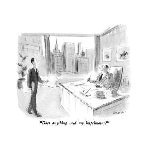 """Does anything need my imprimatur?"" - New Yorker Cartoon by James Stevenson"