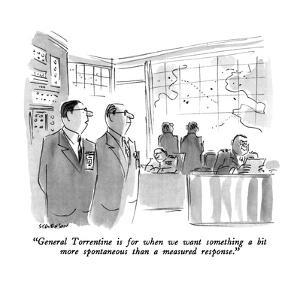 """""""General Torrentine is for when we want something a bit more spontaneous t?"""" - New Yorker Cartoon by James Stevenson"""