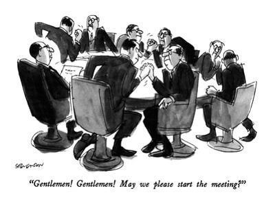 """""""Gentlemen!  Gentlemen!  May we please start the meeting?"""" - New Yorker Cartoon by James Stevenson"""