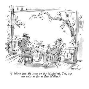 """""""I believe jazz did come up the Mississippi, Ted, but not quite as far as …"""" - New Yorker Cartoon by James Stevenson"""