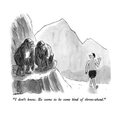 """""""I don't know.  He seems to be some kind of throw-ahead."""" - New Yorker Cartoon by James Stevenson"""
