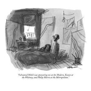 """I dreamed Mobil was sponsoring me at the Modern, Exxon at the Whitney, an?"" - New Yorker Cartoon by James Stevenson"