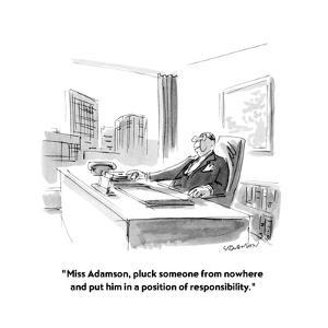 """Miss Adamson, pluck someone from nowhere and put him in a position of re?"" - New Yorker Cartoon by James Stevenson"
