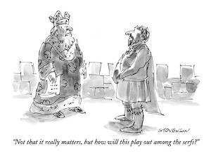 """Not that it really matters, but how will this play out among the serfs?"" - New Yorker Cartoon by James Stevenson"