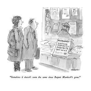 """Somehow it doesn't seem  the same since Rupert Murdoch's gone."" - New Yorker Cartoon by James Stevenson"