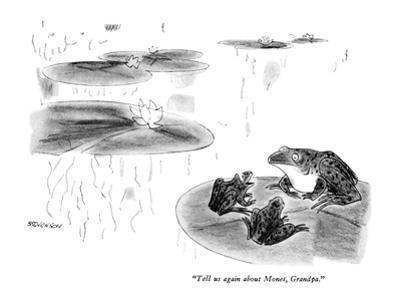 """Tell us again about Monet, Grandpa."" - New Yorker Cartoon by James Stevenson"