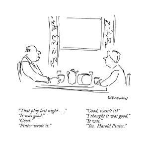 """That play last night..."" ""It was good."" ""Good."" ""Pinter wrote it."" ""Good?"" - New Yorker Cartoon by James Stevenson"