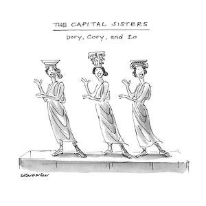 The Capital Sisters-Dory, Cory, and Io - New Yorker Cartoon by James Stevenson