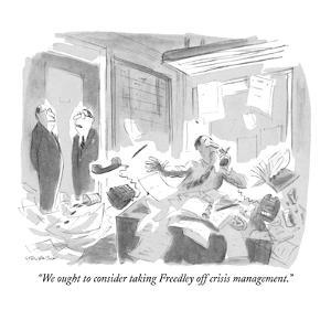 """We ought to consider taking Freedley off crisis management."" - New Yorker Cartoon by James Stevenson"
