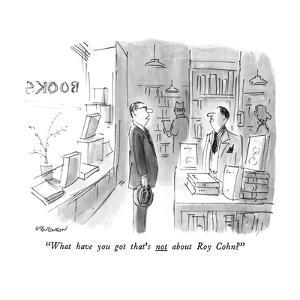 """""""What have you got that's not about Roy Cohn?"""" - New Yorker Cartoon by James Stevenson"""