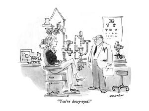 """You're dewy-eyed."" - New Yorker Cartoon by James Stevenson"
