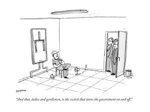 """And that, ladies and gentlemen, is the switch that turns the government o?"" - New Yorker Cartoon by Jason Patterson"