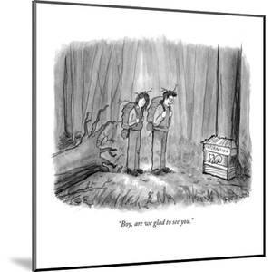 """""""Boy, are we glad to see you."""" - New Yorker Cartoon by Jason Patterson"""
