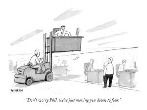 """Don't worry Phil, we're just moving you down to four."" - New Yorker Cartoon by Jason Patterson"