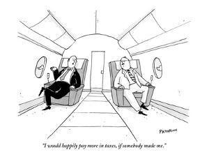 """I would happily pay more in taxes, if somebody made me."" - New Yorker Cartoon by Jason Patterson"