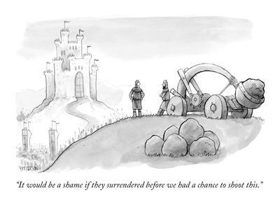 """It would be a shame if they surrendered before we had a chance to shoot t?"" - New Yorker Cartoon"