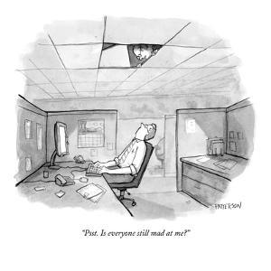 """Psst. Is everyone still mad at me?"" - New Yorker Cartoon by Jason Patterson"