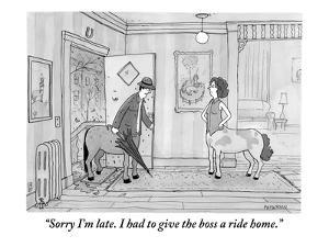 """""""Sorry I'm late. I had to give the boss a ride home."""" - New Yorker Cartoon by Jason Patterson"""