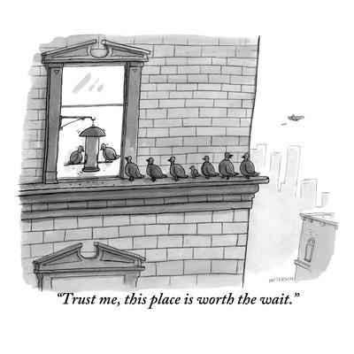 """Trust me, this place is worth the wait."" - New Yorker Cartoon"