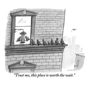 """Trust me, this place is worth the wait."" - New Yorker Cartoon by Jason Patterson"