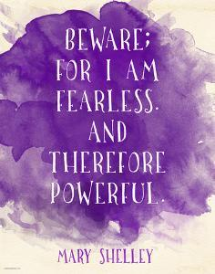 Beware For I Am Fearless - Mary Shelley Inspirational Literary Quote by Jeanne Stevenson