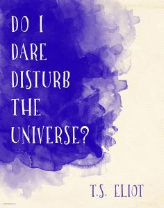Do I Dare Disturb the Universe? - T.S. Eliot Inspirational Literary Quote by Jeanne Stevenson