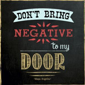 Don`t Bring Negativity - Inspirational Chalkboard Style Quote Poster by Jeanne Stevenson