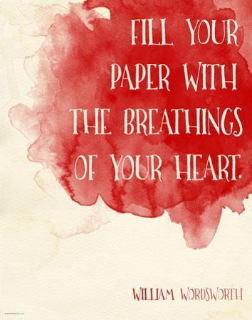 Fill Your Paper with the Breathings of Your Heart - William Wordsworth Inspirational Literary Quote by Jeanne Stevenson