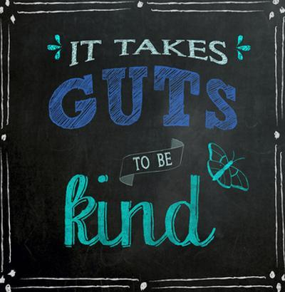 It Takes Guts to Be Kind - Inspirational Chalkboard Style Quote Poster