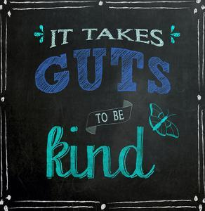 It Takes Guts to Be Kind - Inspirational Chalkboard Style Quote Poster by Jeanne Stevenson
