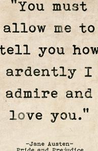 Romantic Quote Poster - Pride and Prejudice - Jane Austen by Jeanne Stevenson