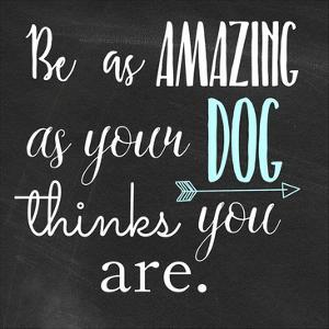 Be Amazing Dog 1 by Jelena Matic