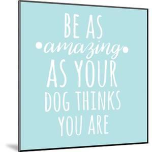 Be Amazing Dog Blue by Jelena Matic
