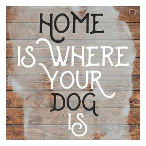 Home Is Dog Wood Sign by Jelena Matic