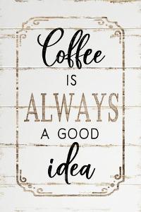 Coffee Is Always a Good Idea by Jennifer Pugh