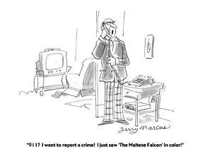"""""""911?  I want to report a crime!  I just saw 'The Maltese Falcon' in color?"""" - Cartoon by Jerry Marcus"""