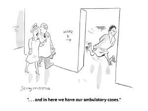""""""". . . and in here we have our ambulatory cases."""" - Cartoon by Jerry Marcus"""