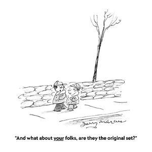 """""""And what about your folks, are they the original set?"""" - Cartoon by Jerry Marcus"""
