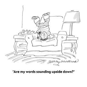 """""""Are my words sounding upside down?"""" - Cartoon by Jerry Marcus"""