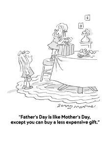 """""""Father's Day is like Mother's Day, except you can buy a less expensive gi?"""" - Cartoon by Jerry Marcus"""