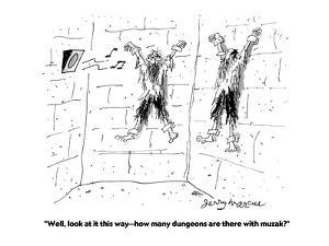 """""""Well, look at it this way?how many dungeons are there with muzak?"""" - Cartoon by Jerry Marcus"""
