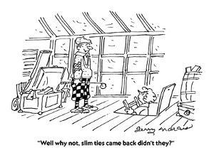 """""""Well why not, slim ties came back didn't they?"""" - Cartoon by Jerry Marcus"""
