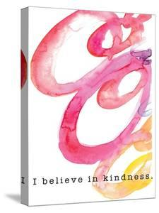 I Believe in Kindness by JMB Designs