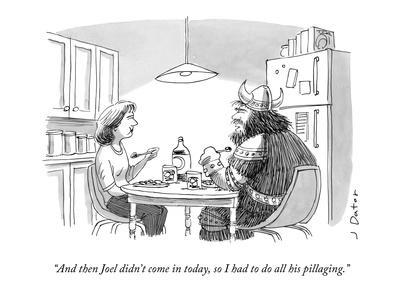 """""""And then Joel didn't come in today, so I had to do all his pillaging."""" - New Yorker Cartoon"""