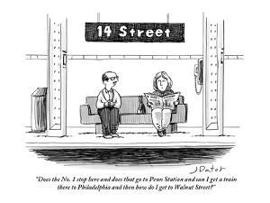 """""""Does the No. 1 stop here and does that go to Penn Station and can I get a?"""" - New Yorker Cartoon by Joe Dator"""