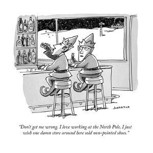 """""""Don't get me wrong. I love working at the North Pole, I just wish one da?"""" - Cartoon by Joe Dator"""